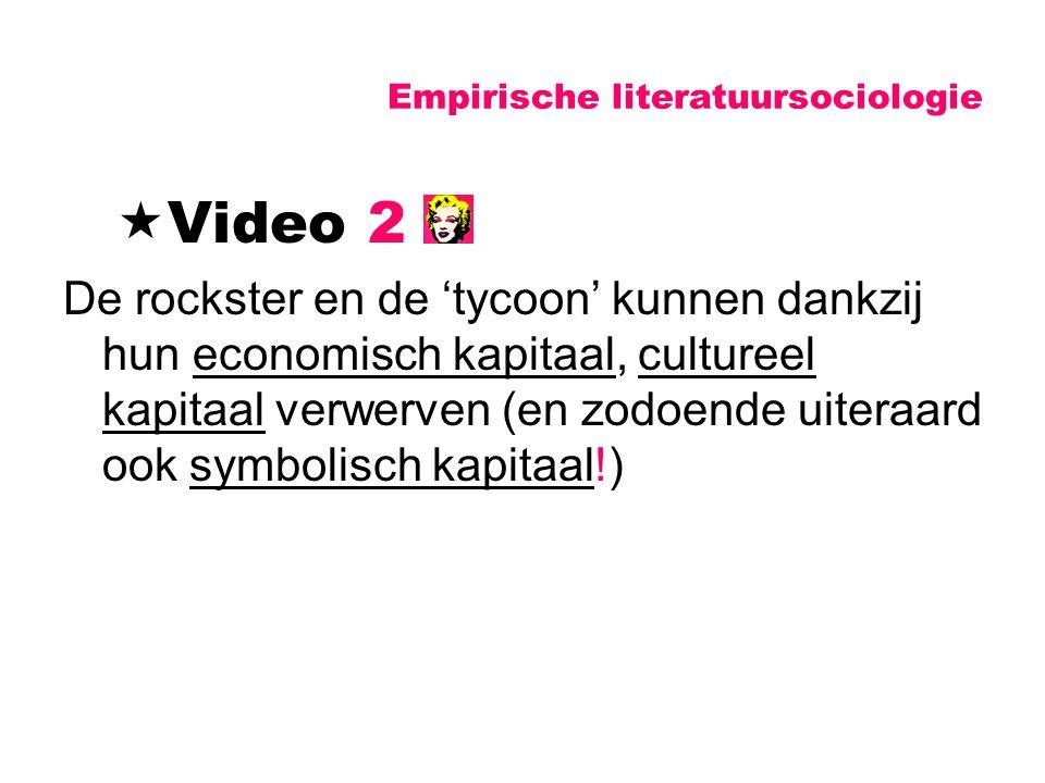 Empirische literatuursociologie  Video 2 De rockster en de 'tycoon' kunnen dankzij hun economisch kapitaal, cultureel kapitaal verwerven (en zodoende