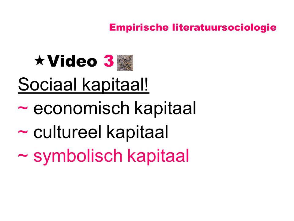Empirische literatuursociologie  Video 3 Sociaal kapitaal! ~ economisch kapitaal ~ cultureel kapitaal ~ symbolisch kapitaal