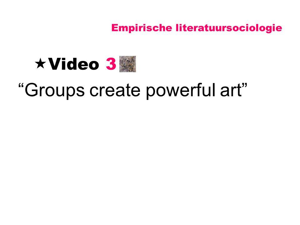 """Empirische literatuursociologie  Video 3 """"Groups create powerful art"""""""