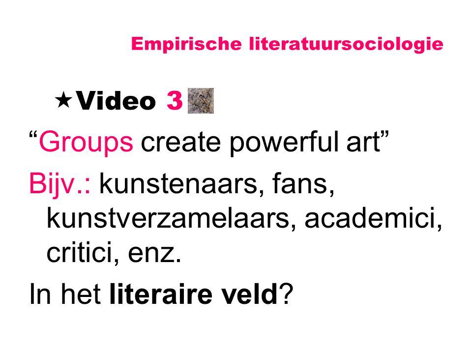 """Empirische literatuursociologie  Video 3 """"Groups create powerful art"""" Bijv.: kunstenaars, fans, kunstverzamelaars, academici, critici, enz. In het li"""