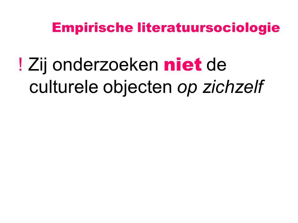 Empirische literatuursociologie ! Zij onderzoeken niet de culturele objecten op zichzelf