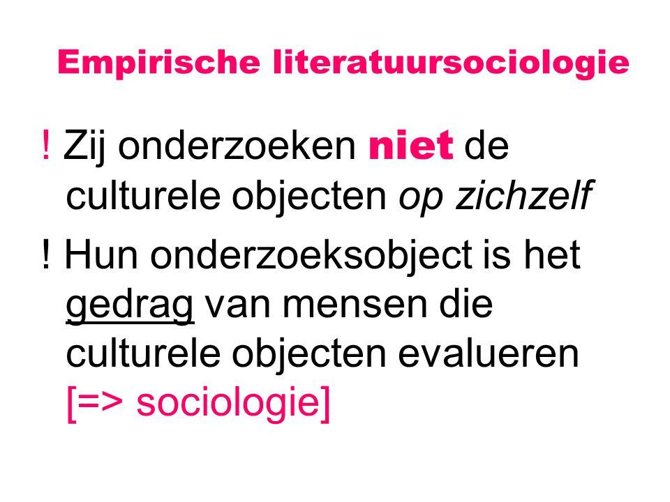Empirische literatuursociologie ! Zij onderzoeken niet de culturele objecten op zichzelf ! Hun onderzoeksobject is het gedrag van mensen die culturele