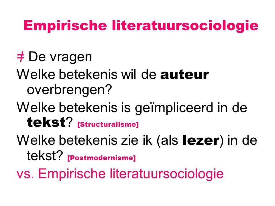Empirische literatuursociologie = De vragen Welke betekenis wil de auteur overbrengen? Welke betekenis is geïmpliceerd in de tekst ? [Structuralisme]