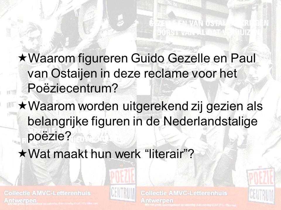  Waarom figureren Guido Gezelle en Paul van Ostaijen in deze reclame voor het Poëziecentrum?  Waarom worden uitgerekend zij gezien als belangrijke f