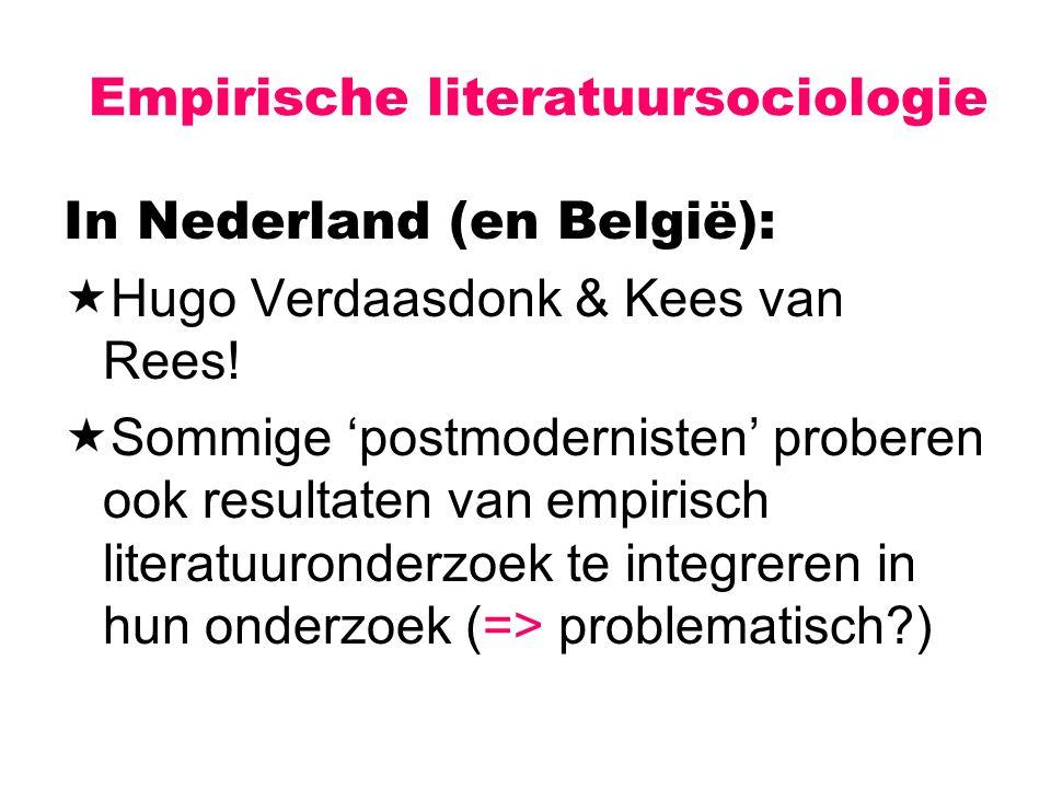 Empirische literatuursociologie In Nederland (en België):  Hugo Verdaasdonk & Kees van Rees!  Sommige 'postmodernisten' proberen ook resultaten van
