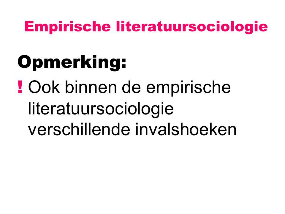Empirische literatuursociologie Opmerking: ! Ook binnen de empirische literatuursociologie verschillende invalshoeken
