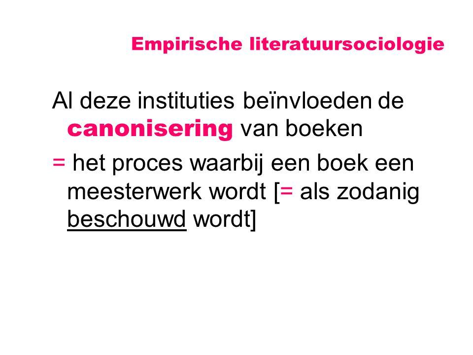 Empirische literatuursociologie Al deze instituties beïnvloeden de canonisering van boeken = het proces waarbij een boek een meesterwerk wordt [= als