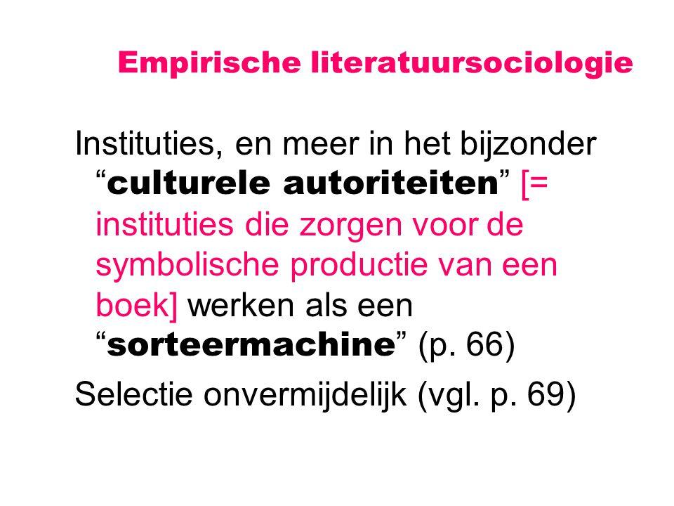 """Empirische literatuursociologie Instituties, en meer in het bijzonder """" culturele autoriteiten """" [= instituties die zorgen voor de symbolische product"""
