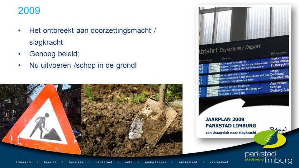 2009 Het ontbreekt aan doorzettingsmacht / slagkracht Genoeg beleid; Nu uitvoeren /schop in de grond!