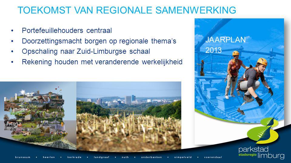 TOEKOMST VAN REGIONALE SAMENWERKING Portefeuillehouders centraal Doorzettingsmacht borgen op regionale thema's Opschaling naar Zuid-Limburgse schaal Rekening houden met veranderende werkelijkheid