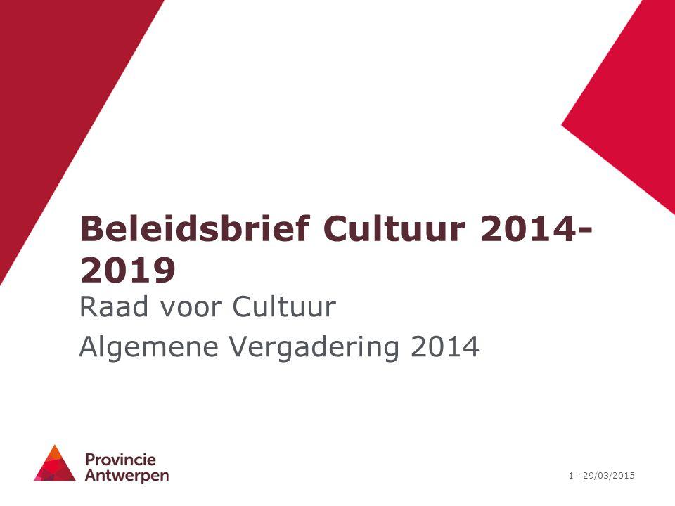 2 - 29/03/2015 Beleidsbrief Cultuur 2014-2019 Interne Staatshervorming Provinciale missie en visie Beleid 2014-2019
