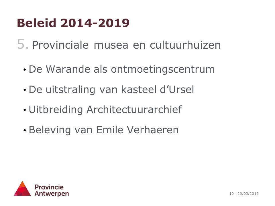 10 - 29/03/2015 Beleid 2014-2019 5. Provinciale musea en cultuurhuizen De Warande als ontmoetingscentrum De uitstraling van kasteel d'Ursel Uitbreidin