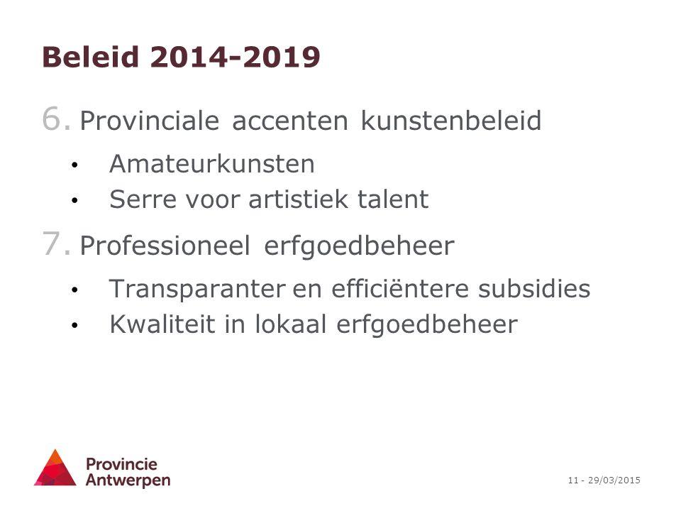 11 - 29/03/2015 Beleid 2014-2019 6. Provinciale accenten kunstenbeleid Amateurkunsten Serre voor artistiek talent 7. Professioneel erfgoedbeheer Trans