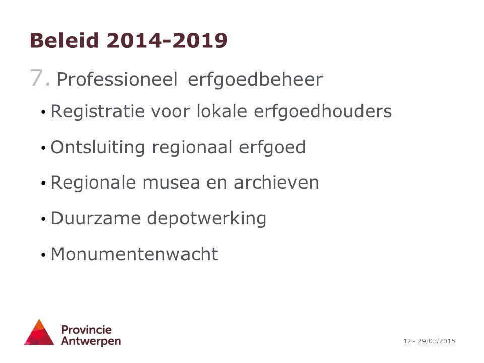 12 - 29/03/2015 Beleid 2014-2019 7. Professioneel erfgoedbeheer Registratie voor lokale erfgoedhouders Ontsluiting regionaal erfgoed Regionale musea e
