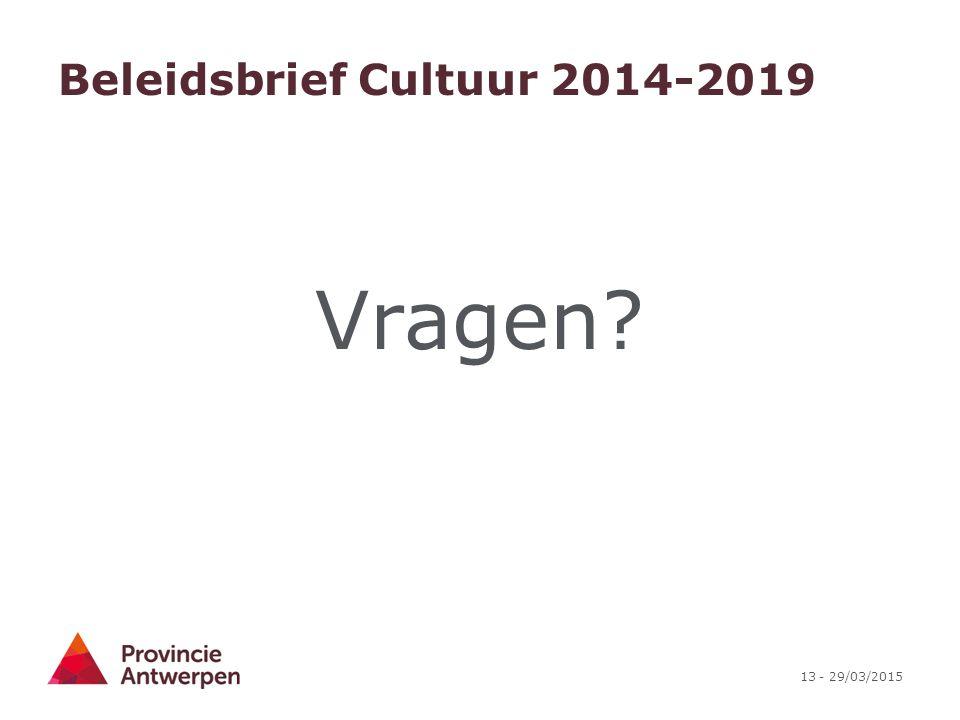 13 - 29/03/2015 Beleidsbrief Cultuur 2014-2019 Vragen?