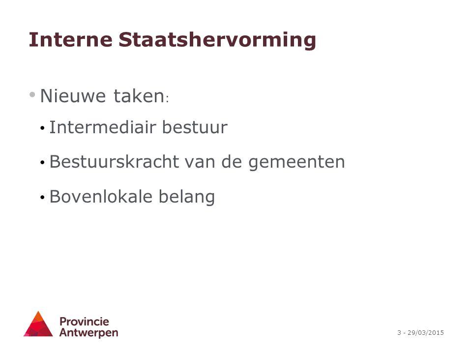 3 - 29/03/2015 Interne Staatshervorming Nieuwe taken : Intermediair bestuur Bestuurskracht van de gemeenten Bovenlokale belang