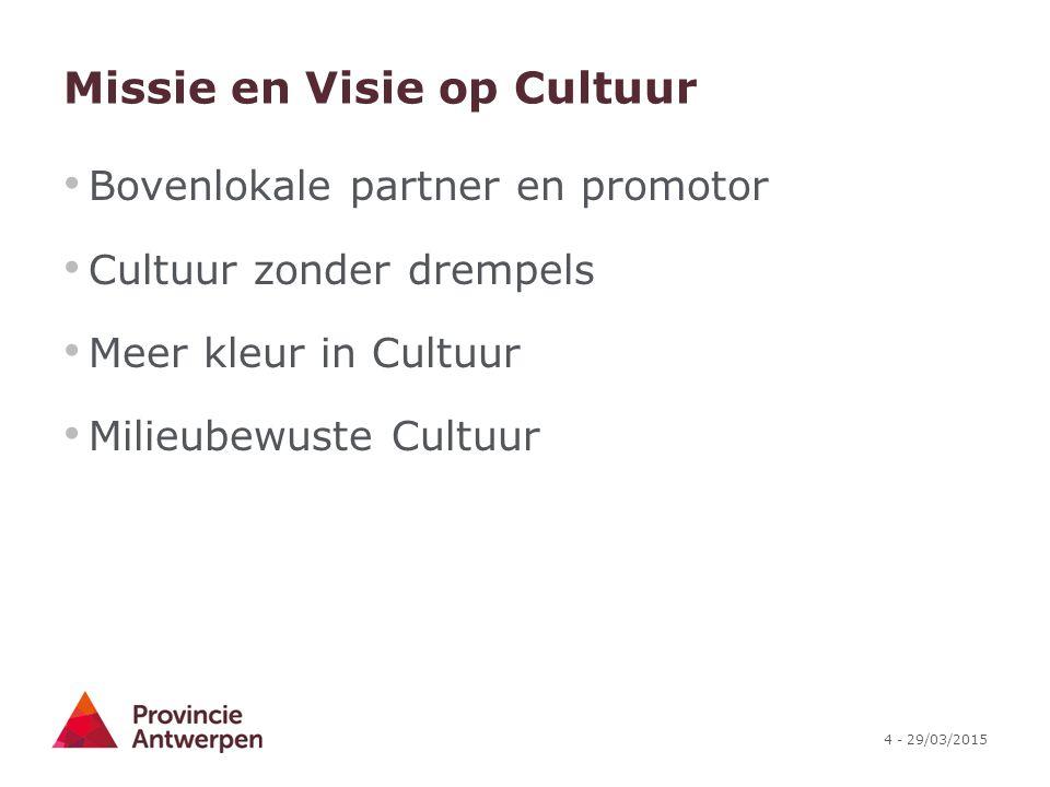 4 - 29/03/2015 Missie en Visie op Cultuur Bovenlokale partner en promotor Cultuur zonder drempels Meer kleur in Cultuur Milieubewuste Cultuur