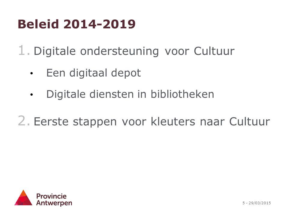 5 - 29/03/2015 Beleid 2014-2019 1. Digitale ondersteuning voor Cultuur Een digitaal depot Digitale diensten in bibliotheken 2. Eerste stappen voor kle