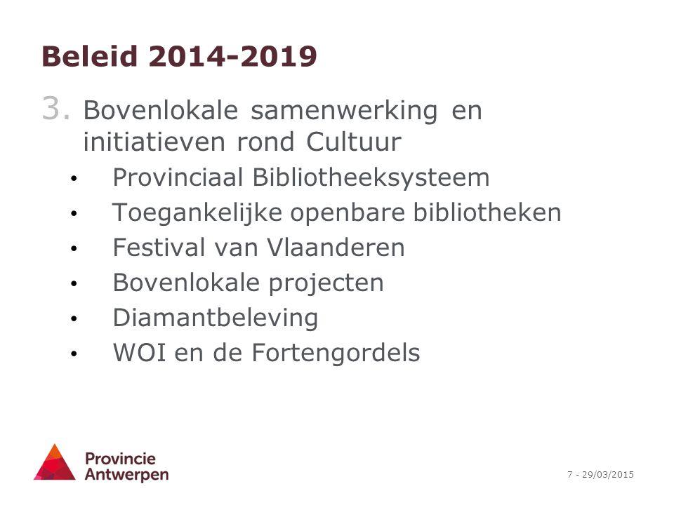 7 - 29/03/2015 Beleid 2014-2019 3. Bovenlokale samenwerking en initiatieven rond Cultuur Provinciaal Bibliotheeksysteem Toegankelijke openbare bibliot