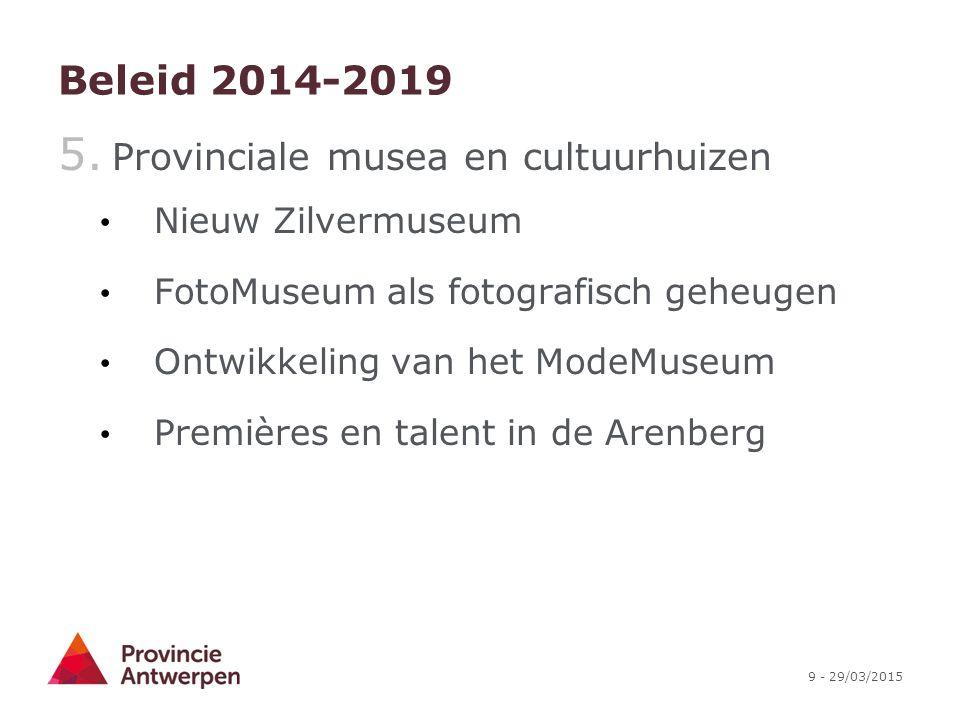 9 - 29/03/2015 Beleid 2014-2019 5. Provinciale musea en cultuurhuizen Nieuw Zilvermuseum FotoMuseum als fotografisch geheugen Ontwikkeling van het Mod