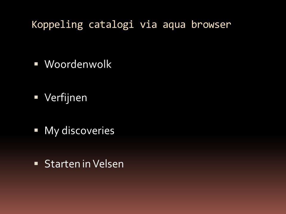 Koppeling catalogi via aqua browser  Woordenwolk  Verfijnen  My discoveries  Starten in Velsen