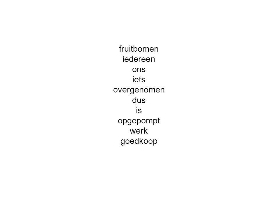 fruitbomen iedereen ons iets overgenomen dus is opgepompt werk goedkoop
