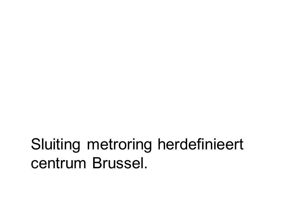 Sluiting metroring herdefinieert centrum Brussel.