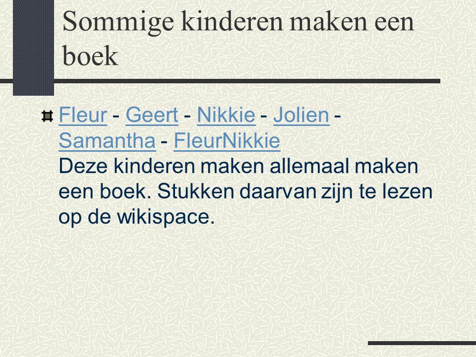 Sommige kinderen maken een boek FleurFleur - Geert - Nikkie - Jolien - Samantha - FleurNikkie Deze kinderen maken allemaal maken een boek. Stukken daa