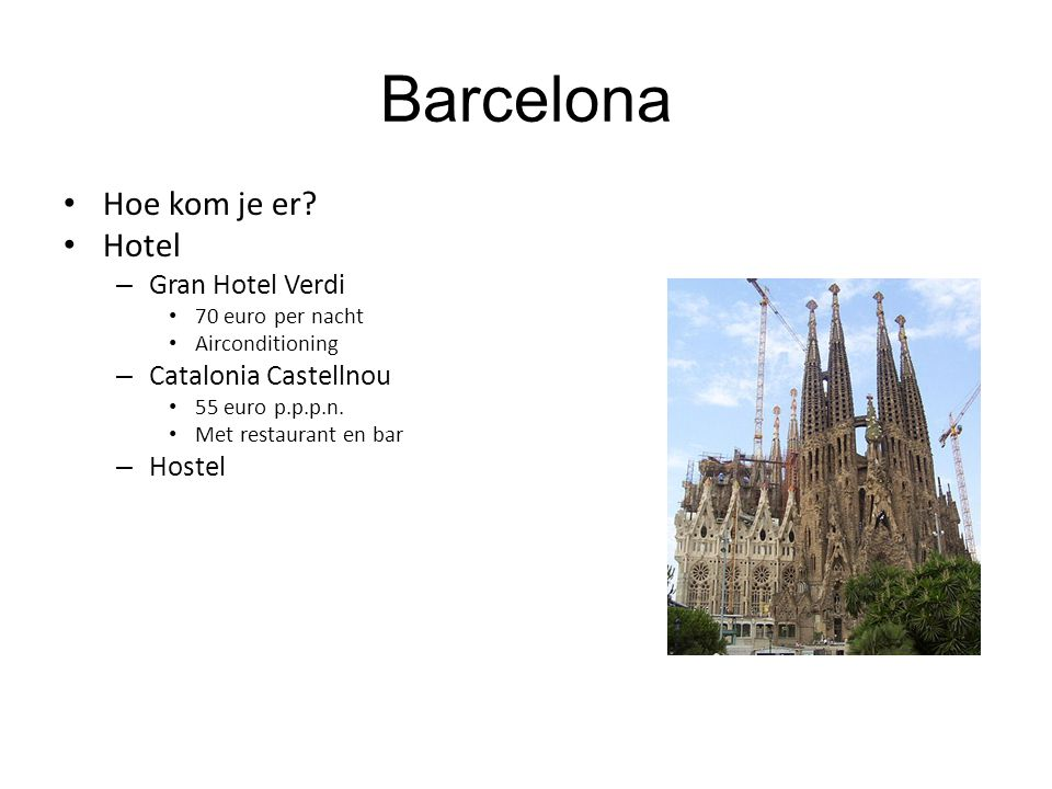 Barcelona Hoe kom je er? Hotel – Gran Hotel Verdi 70 euro per nacht Airconditioning – Catalonia Castellnou 55 euro p.p.p.n. Met restaurant en bar – Ho