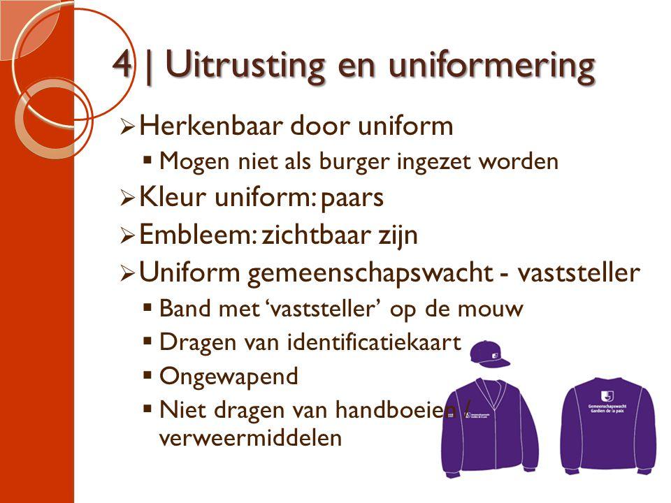 4 | Uitrusting en uniformering  Herkenbaar door uniform  Mogen niet als burger ingezet worden  Kleur uniform: paars  Embleem: zichtbaar zijn  Uni