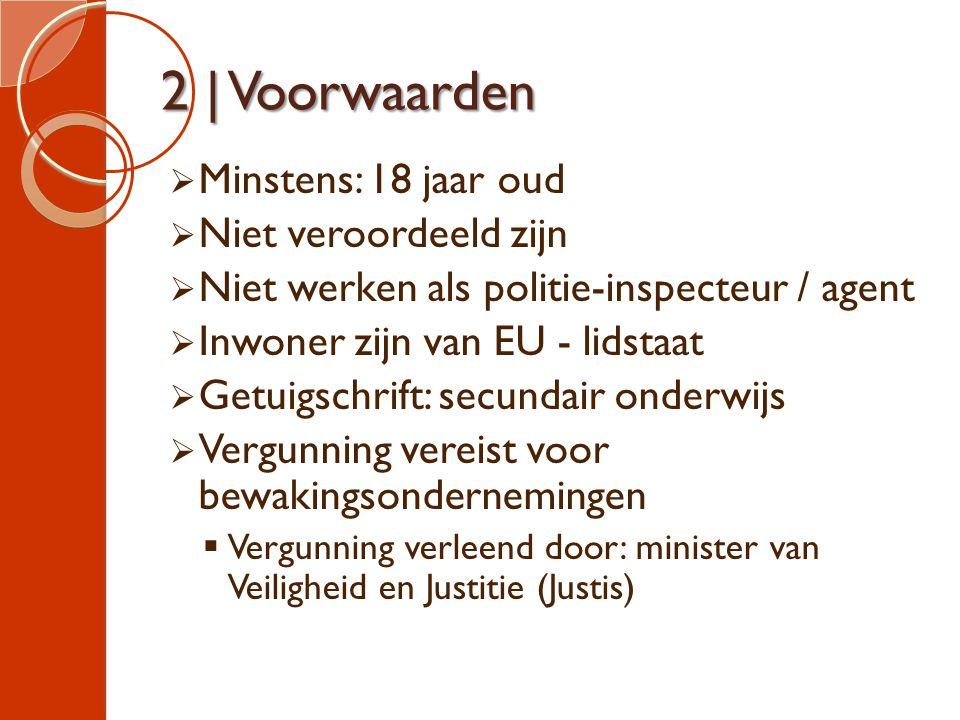 2 | Voorwaarden  Minstens: 18 jaar oud  Niet veroordeeld zijn  Niet werken als politie-inspecteur / agent  Inwoner zijn van EU - lidstaat  Getuig