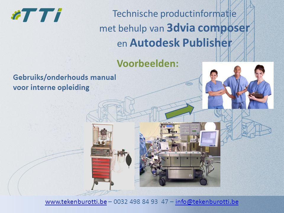 Technische productinformatie met behulp van 3dvia composer en Autodesk Publisher Gebruiks/onderhouds manual voor interne opleiding Voorbeelden: www.te
