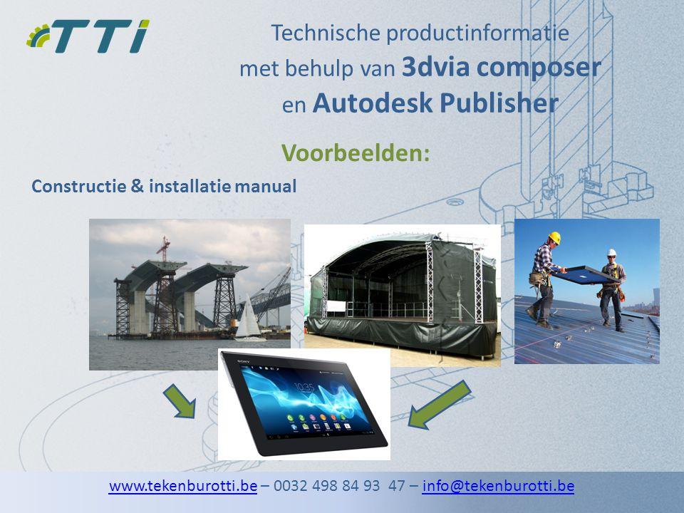 Technische productinformatie met behulp van 3dvia composer en Autodesk Publisher Constructie & installatie manual Voorbeelden: www.tekenburotti.bewww.