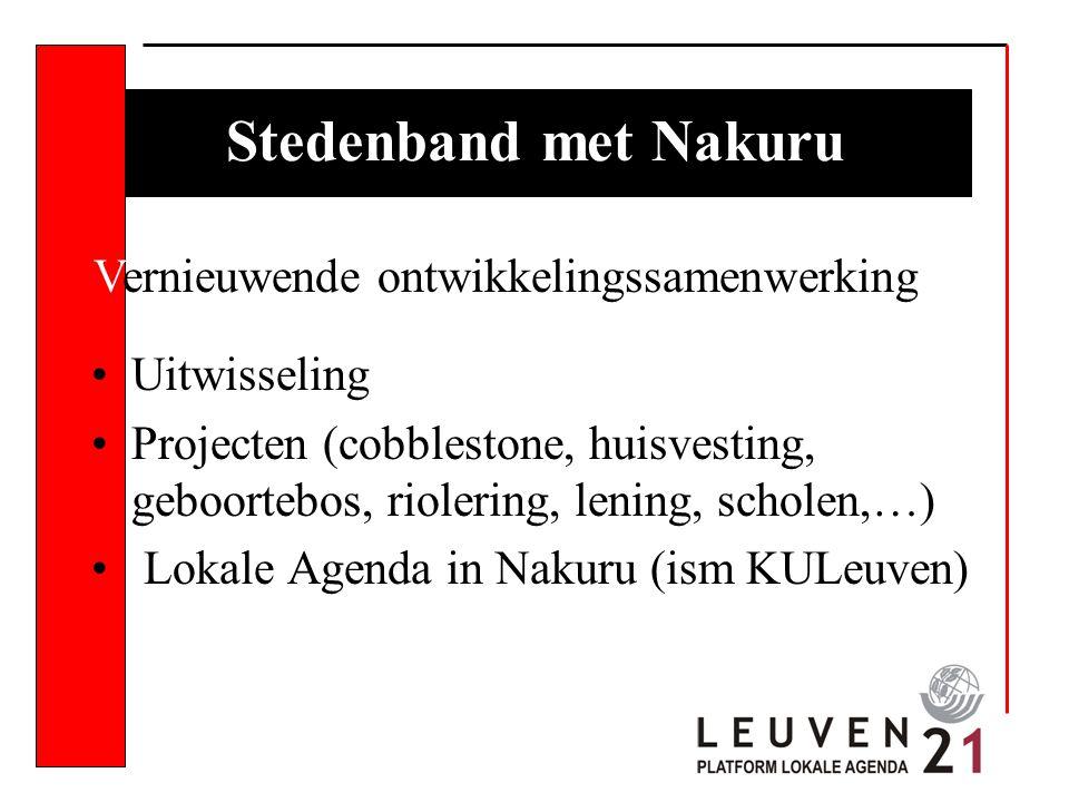 Stedenband met Nakuru Uitwisseling Projecten (cobblestone, huisvesting, geboortebos, riolering, lening, scholen,…) Lokale Agenda in Nakuru (ism KULeuven) Vernieuwende ontwikkelingssamenwerking
