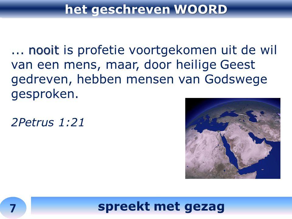 WOORD het geschreven WOORD 7 spreekt met gezag nooit... nooit is profetie voortgekomen uit de wil van een mens, maar, door heilige Geest gedreven, heb