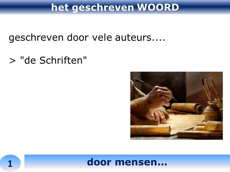 WOORD het geschreven WOORD 1 door mensen... geschreven door vele auteurs.... > de Schriften