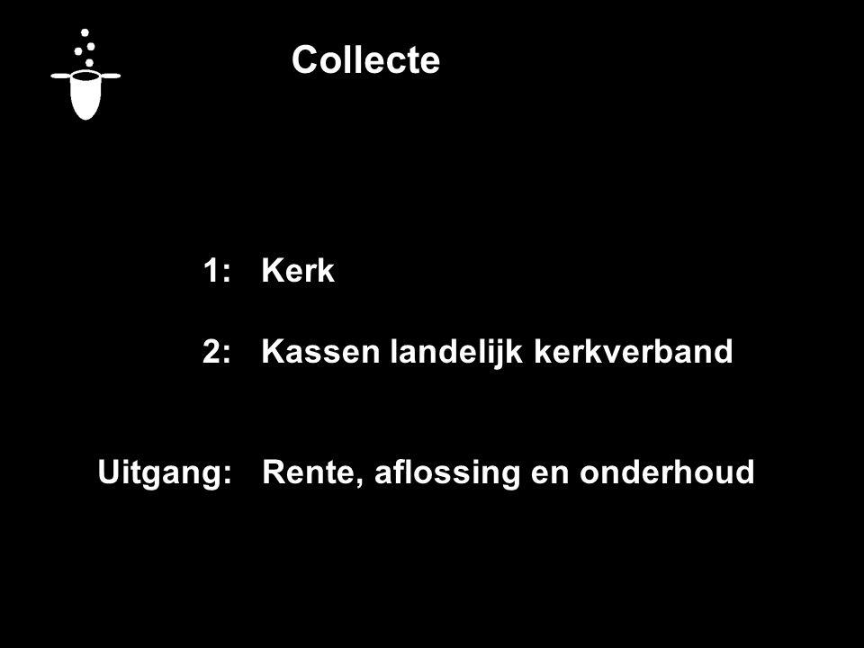 Collecte 1:Kerk 2:Kassen landelijk kerkverband Uitgang: Rente, aflossing en onderhoud Vandaag bestemd voor: