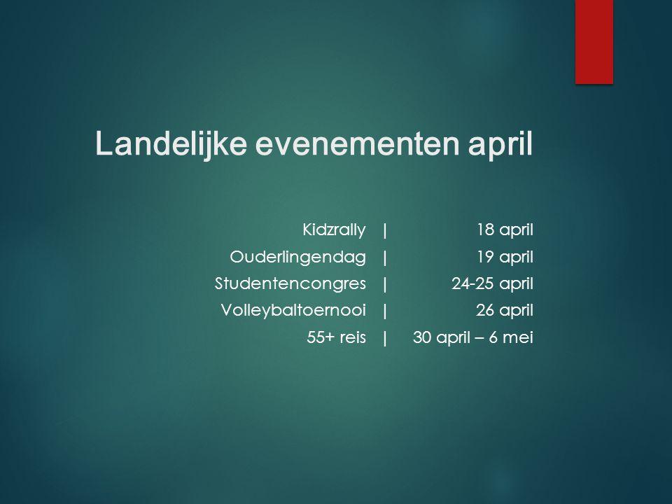 Landelijke evenementen april Kidzrally|18 april Ouderlingendag|19 april Studentencongres|24-25 april Volleybaltoernooi|26 april 55+ reis|30 april – 6 mei