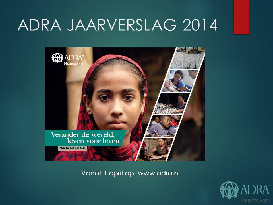 ADRA JAARVERSLAG 2014 Vanaf 1 april op: www.adra.nl