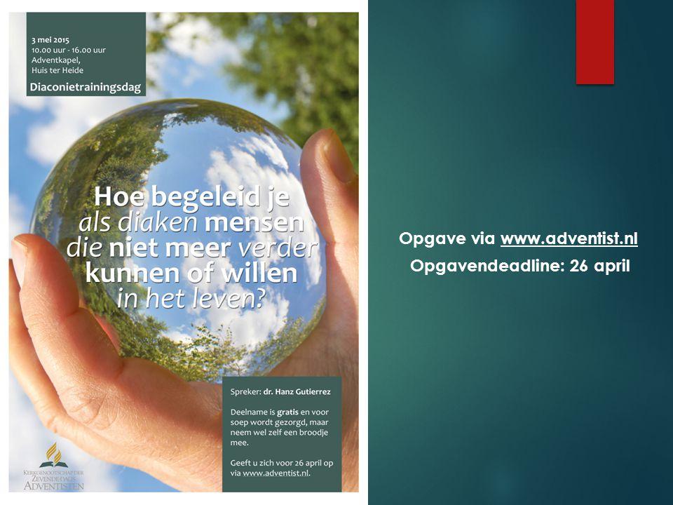 Opgave via www.adventist.nl Opgavendeadline: 26 april