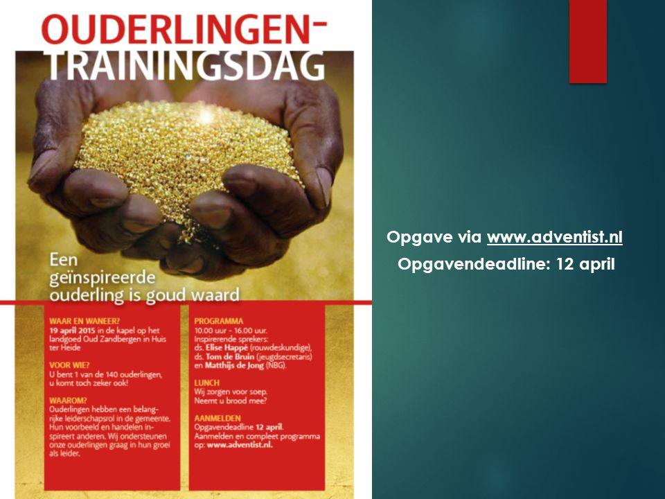 Opgave via www.adventist.nl Opgavendeadline: 12 april