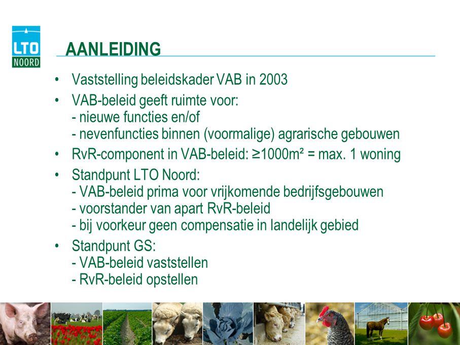 AANLEIDING Vaststelling beleidskader VAB in 2003 VAB-beleid geeft ruimte voor: - nieuwe functies en/of - nevenfuncties binnen (voormalige) agrarische gebouwen RvR-component in VAB-beleid: ≥1000m² = max.