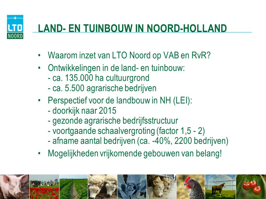LAND- EN TUINBOUW IN NOORD-HOLLAND Waarom inzet van LTO Noord op VAB en RvR.