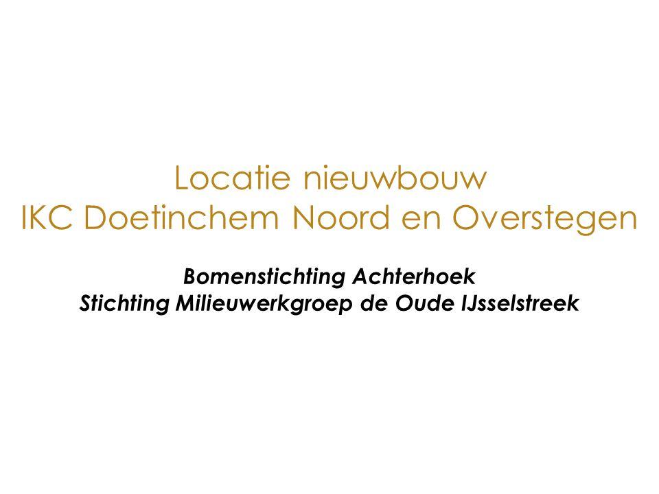 Locatie nieuwbouw IKC Doetinchem Noord en Overstegen Bomenstichting Achterhoek Stichting Milieuwerkgroep de Oude IJsselstreek