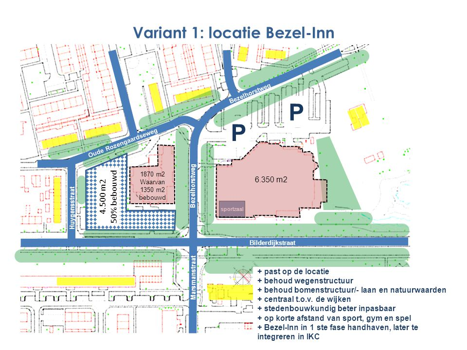 1870 m2 Waarvan 1350 m2 bebouwd P P Marsmanstraat Bezelhorstweg Bilderdijkstraat Oude Rozengaardseweg Bezelhorstweg Variant 1: locatie Bezel-Inn 4.500