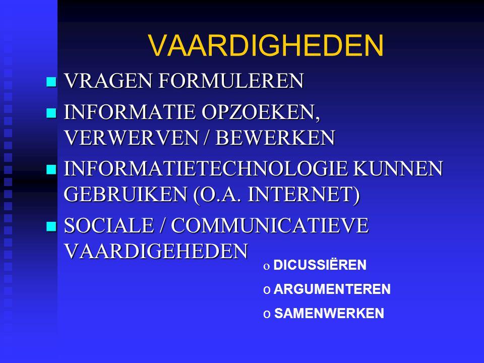 VAARDIGHEDEN VRAGEN FORMULEREN VRAGEN FORMULEREN INFORMATIE OPZOEKEN, VERWERVEN / BEWERKEN INFORMATIE OPZOEKEN, VERWERVEN / BEWERKEN INFORMATIETECHNOL