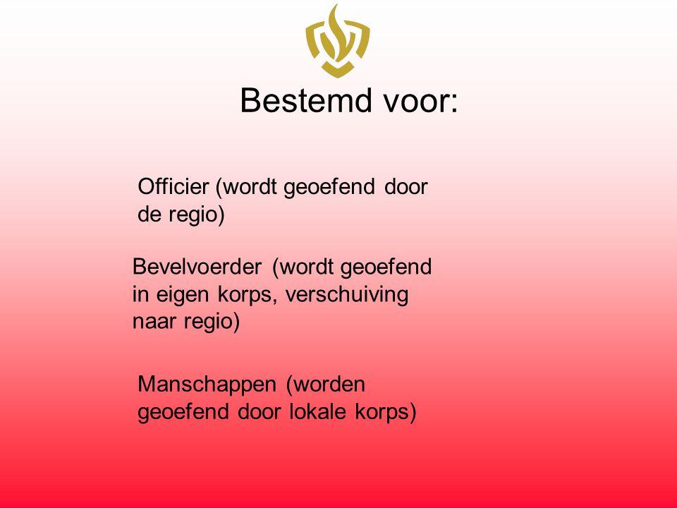 Bestemd voor: Officier (wordt geoefend door de regio) Bevelvoerder (wordt geoefend in eigen korps, verschuiving naar regio) Manschappen (worden geoefend door lokale korps)