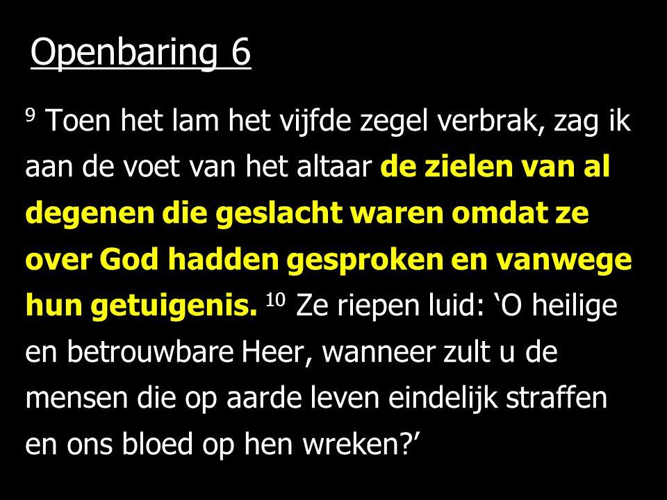Openbaring 6 9 Toen het lam het vijfde zegel verbrak, zag ik aan de voet van het altaar de zielen van al degenen die geslacht waren omdat ze over God