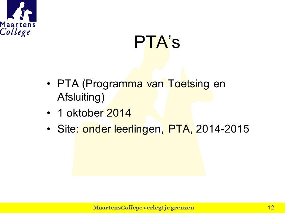 12 PTA's PTA (Programma van Toetsing en Afsluiting) 1 oktober 2014 Site: onder leerlingen, PTA, 2014-2015 MaartensCollege verlegt je grenzen