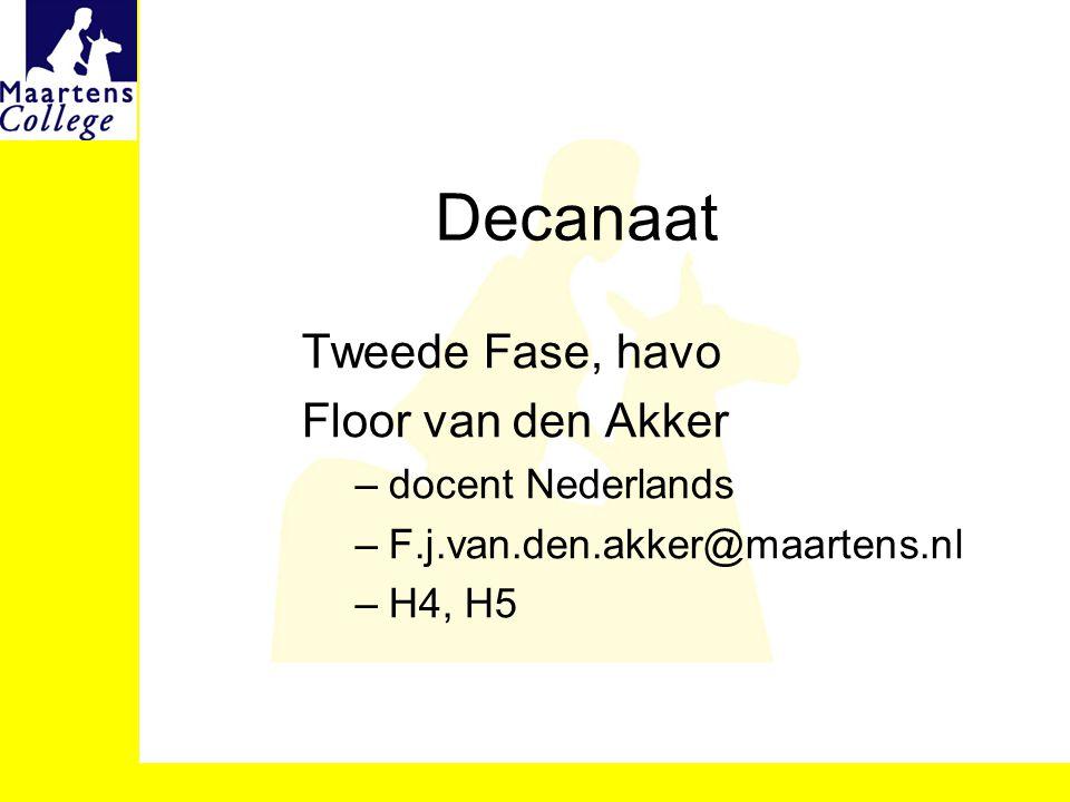 Decanaat Tweede Fase, havo Floor van den Akker –docent Nederlands –F.j.van.den.akker@maartens.nl –H4, H5